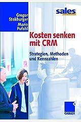 Kosten senken mit CRM. Strategien, Methoden und Kennzahlen Gebundene Ausgabe