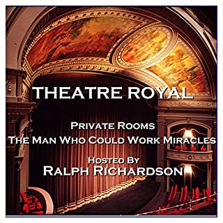 Theatre Royal - Private Rooms & The Man Who Could Work Miracles : Episode 17 audiobook cover art