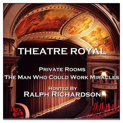 Theatre Royal - Private Rooms & The Man Who Could Work Miracles : Episode 17 cover art