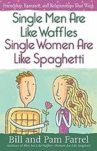 Single Men Are Like Waffles―Single Women Are Like Spaghetti: Friendship, Romance, and Relationships That Work