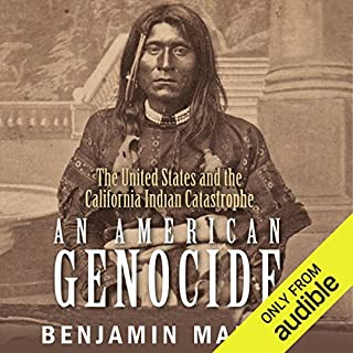 An American Genocide     The United States and the California Indian Catastrophe, 1846-1873              By:                                                                                                                                 Benjamin Madley                               Narrated by:                                                                                                                                 Fajer Al-Kaisi                      Length: 15 hrs and 43 mins     52 ratings     Overall 4.6
