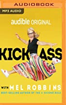 Kick Ass with Mel Robbins: Advice from the Author of the Five Second Rule