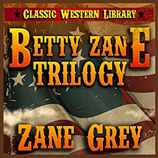 Betty Zane Trilogy: Classic Western Library, Book 5                   By:                                                                                                                                 Zane Grey                               Narrated by:                                                                                                                                 Bob Rundell                      Length: 26 hrs and 59 mins     13 ratings     Overall 4.0