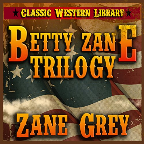 Betty Zane Trilogy: Classic Western Library, Book 5 audiobook cover art