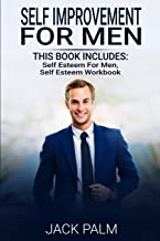 Self Improvement For Men: 2 Manuscripts - This Book Includes: Self Esteem for Men, Self Esteem Workbook (Assertiveness Training to Improve Your Motivation and Overcome Fear and Anxiety)