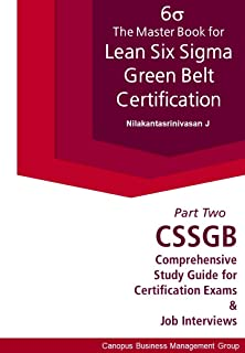 The Master Book for Lean Six Sigma Green Belt Certification II: CSSGB Comprehensive Study Guide for Certification Exams an...