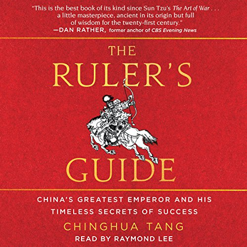 The Ruler's Guide     China's Greatest Emperor and His Timeless Secrets of Success              By:                                                                                                                                 Chinghua Tang                               Narrated by:                                                                                                                                 Raymond Lee                      Length: 3 hrs and 35 mins     4 ratings     Overall 4.8