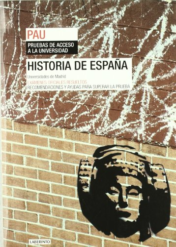 Historia de España. Universidades de Madrid: Exámenes oficiales resueltos. Recomendaciones y ayudas para superar la prueba