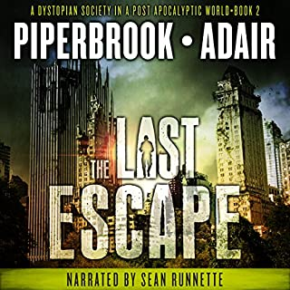 The Last Escape: A Dystopian Society in a Post Apocalyptic World     The Last Survivors, Book 2              By:                                                                                                                                 Bobby Adair,                                                                                        T.W. Piperbrook                               Narrated by:                                                                                                                                 Sean Runnette                      Length: 8 hrs and 6 mins     305 ratings     Overall 4.4