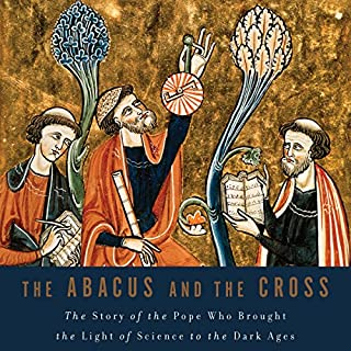 The Abacus and the Cross     The Story of the Pope Who Brought the Light of Science to the Dark Ages               By:                                                                                                                                 Nancy Marie Brown                               Narrated by:                                                                                                                                 Suzanne Toren                      Length: 11 hrs and 13 mins     4 ratings     Overall 4.3