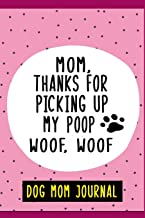 """Mom, Thanks for picking up my poop woof woof, Dog Mom Journal: 6"""" X 9"""" Beautiful Lined Blank Journal, Dog Mom Gift"""
