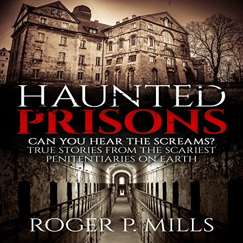 Haunted Prisons: Can You Hear the Screams? audiobook cover art