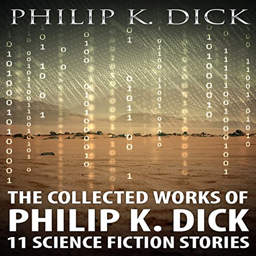 The Collected Works of Philip K. Dick: 11 Science Fiction Stories audiobook cover art