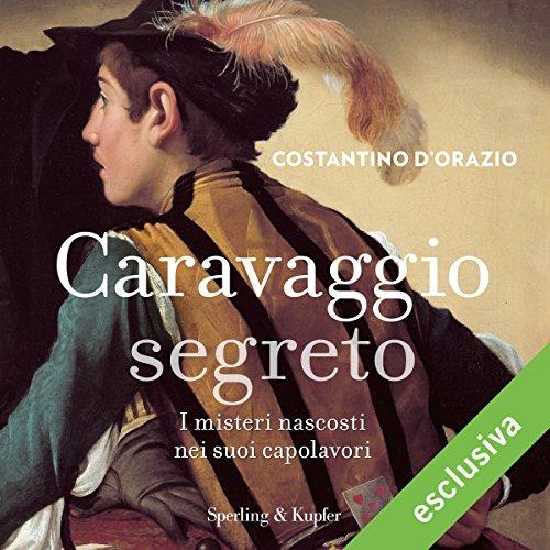 Caravaggio segreto | Costantino D'Orazio