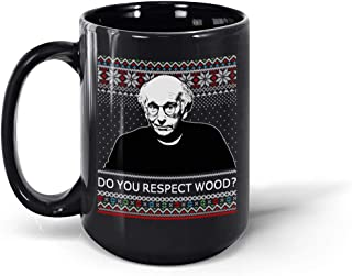 Do You Respect Wood Ugly Christmas Ceramic Coffee Mug Tea Cup (Black, 15oz)