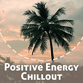 Positive Energy Chillout – Instrumental Chillout, Electronic Music, Party Chillout Music, Take a Break and Chill