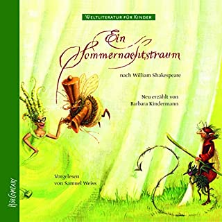 Ein Sommernachtstraum. Weltliteratur für Kinder                   Autor:                                                                                                                                 Barbara Kindermann,                                                                                        William Shakespeare                               Sprecher:                                                                                                                                 Samuel Weiss                      Spieldauer: 53 Min.     13 Bewertungen     Gesamt 3,4