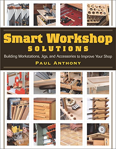 Smart Workshop Solutions: Buiding Workstations, Jigs, and Accessories to Improve your Shop