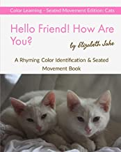 Hello Friend! How Are You? Color Learning Seated Movement Edition: Cats: A Rhyming Color Identification & Seated Movement Book
