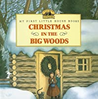 Christmas in the Big Woods (My First Little House Books (Prebound))