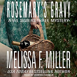 Rosemary's Gravy     A We Sisters Three Mystery, Book 1              By:                                                                                                                                 Melissa F. Miller                               Narrated by:                                                                                                                                 Vanessa Daniels                      Length: 5 hrs and 55 mins     3 ratings     Overall 4.7