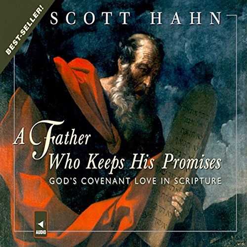 A Father Who Keeps His Promises     God's Covenant Love in Scripture              By:                                                                                                                                 Scott Hahn                               Narrated by:                                                                                                                                 Paul Smith                      Length: 8 hrs and 35 mins     14 ratings     Overall 4.6