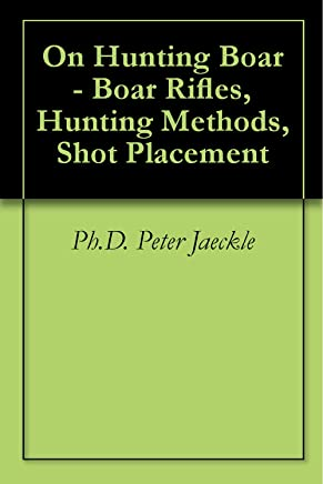 On Hunting Boar - Boar Rifles, Hunting Methods, Shot Placement (English Edition)