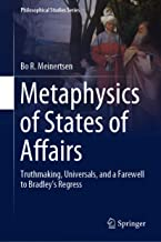 Metaphysics of States of Affairs: Truthmaking, Universals, and a Farewell to Bradley's Regress (Philosophical Studies Series Book 136)