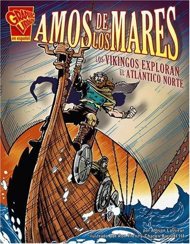Amos de los Mares: Los Vikingos Exploran el Atlantico Norte (Historia Grafica/Graphic History (Graphic Novels) (Spanish))
