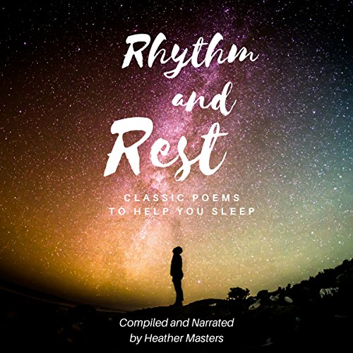 Rhythm and Rest     Classic Poems to Help You Sleep              By:                                                                                                                                 Various/compilation by Heather Masters                               Narrated by:                                                                                                                                 Heather Masters                      Length: 47 mins     Not rated yet     Overall 0.0