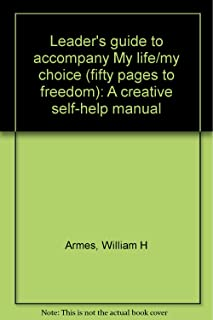 Leader's guide to accompany My life/my choice (fifty pages to freedom): A creative self-help manual