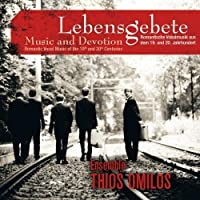 Lebensgebete (Music And Devotion): Romantic Vocal Music of The 19th and 20th Centuries by Ensemble Thios Omilos (2013-10-24)