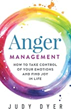 Anger Management: How to Take Control of Your Emotions and Find Joy in Life