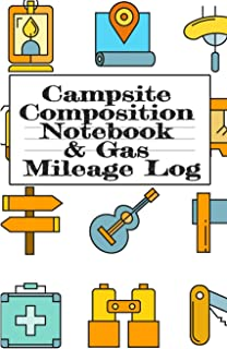 Campsite Composition Notebook & Gas Mileage Log: Camping Notepad & RV Travel Mileage Log Book - Camper & Caravan Travel Journey - Road Trip Writing & ... Keepsake Notes For Proud Campers & RVers