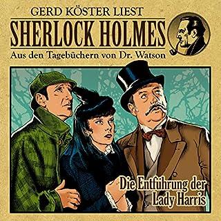 Die Entführung der Lady Harris     Sherlock Holmes - Aus den Tagebüchern von Dr. Watson              Autor:                                                                                                                                 Gunter Arentzen                               Sprecher:                                                                                                                                 Gerd Köster                      Spieldauer: 56 Min.     6 Bewertungen     Gesamt 5,0