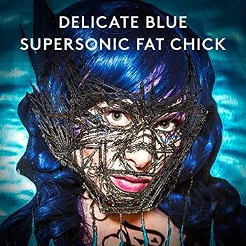 Delicate Blue / Supersonic Fat Chick