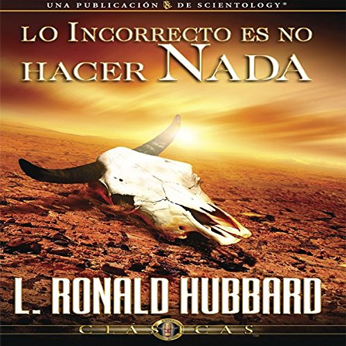 Lo Incorrecto Es No Hacer Nada [The Incorrect Thing is Not to do Anything] audiobook cover art