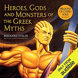 Heroes, Gods and Monsters of the Greek Myths     One of the Best-selling Mythology Books of All Time              By:                                                                                                                                 Bernard Evslin                               Narrated by:                                                                                                                                 Todd Haberkorn                      Length: 6 hrs and 32 mins     1,790 ratings     Overall 4.6