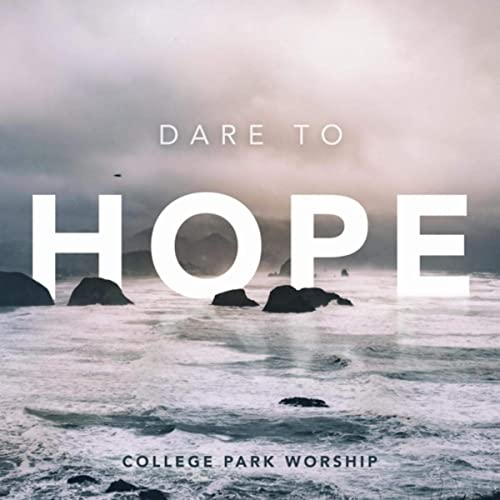 College Park Worship - Dare to Hope 2019