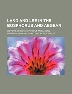 Land and Lee in the Bosphorus and Aegean; Or Views of Constantinople and Athens