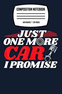 """Composition Notebook: Just One More Car I Promise - Auto Mechanic I Grease Monkey 120 Wide Lined Pages - 6"""" x 9"""" - College..."""