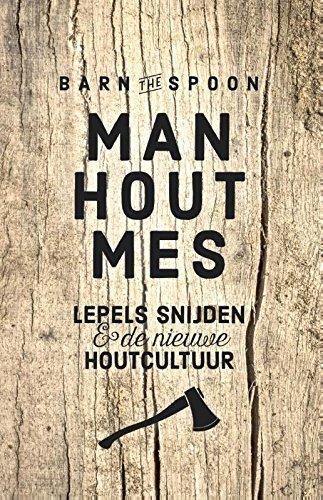 Barn the Spoon Man, hout, mes: lepels snijden en de nieuwe houtcultuur