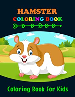 Hamster Coloring Book for Kids: Make the Perfect Gift for Anyone Who Lovers Hamster Coloring Book | A Unique Collection Ha...