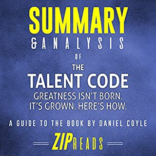 Summary & Analysis of The Talent Code: A Guide to the Book by Daniel Coyle                   By:                                                                                                                                 ZIP Reads                               Narrated by:                                                                                                                                 Michael London Anglado                      Length: 38 mins     5 ratings     Overall 4.4