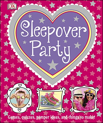 Sleepover Party: Games, Quizzes, Pamper Ideas and Things to Make! (Dk Activities) (English Edition)