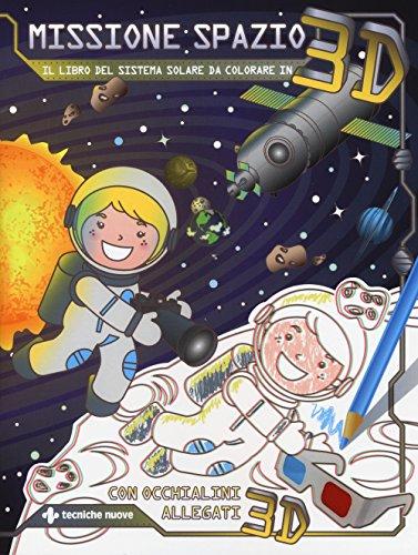 Missione spazio. Il libro del sistema solare da colorare in 3D. Ediz. illustrata. Con occhialini 3D