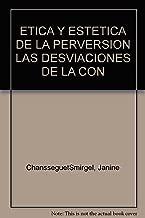 ETICA Y ESTETICA DE LA PERVERSION LAS DESVIACIONES DE LA CON