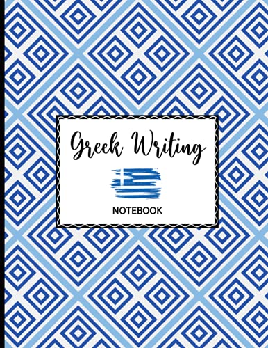 Notebook Greek Writing: Handwriting Practice Workbook For Beginner And Advanced To Learn The Greek Language In School Or Language Course Many Blank Lined Pages Use For Writing The Greek Letters