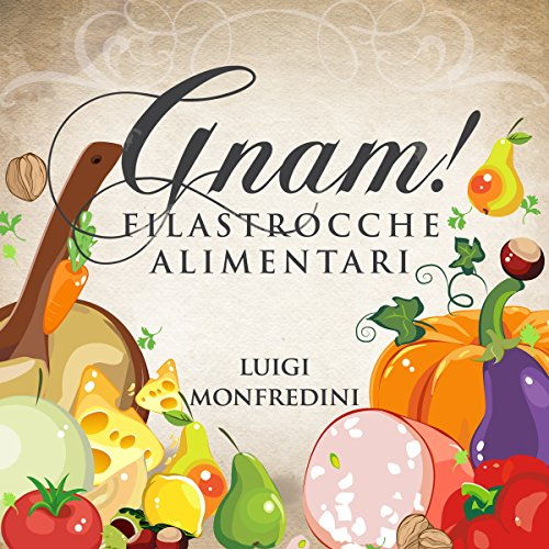 Gnam! Filastrocche Alimentari                   Di:                                                                                                                                 Luigi Monfredini                               Letto da:                                                                                                                                 Luigi Monfredini                      Durata:  28 min     4 recensioni     Totali 4,5