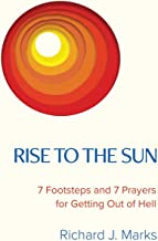 Rise to the Sun: 7 Footsteps and 7 Prayers for Getting Out of Hell